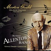 Morton Gould - Our Band Heritage, Vol. 27 / Allentown Band; Ronald Demkee