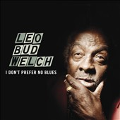 Leo Welch: I Don't Prefer No Blues [Digipak] *