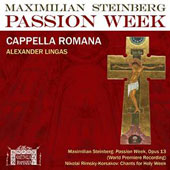 Maximilian Steinberg (1883-1946): Passion Week, Op. 13; Rimsky-Korsakov: Chants for Holy Week / Cappella Romana; Lingas