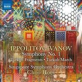 Ippolitov-Ivanov (1889-1935): Symphony No. 1; Turkish Fragments; Turkish March / Singapore SO, Choo Hoey