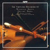 The Virtuoso Recorder III: music of the Baroque by Robert Woodcock, John Baston, Charles Dieupart, William Babell / Cappella Academica Frankfurt