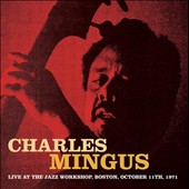 Charles Mingus: Live at the Jazz Workshop, Boston, MA, October 11, 1971