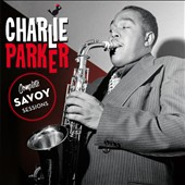 Charlie Parker (Sax): The Complete Savoy Sessions [Bonus Tracks]