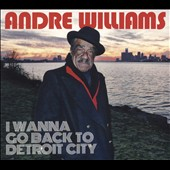 Andre Williams: I Wanna Go Back to Detroit City [Digipak] *
