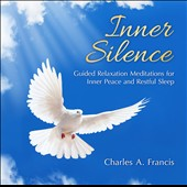Charles A. Francis: Inner Silence: Guided Relaxation Meditations for Inner Peace and Restful Sleep *