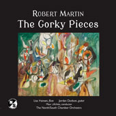 Robert Martin (b.1943): The Gorky Pieces / Lisa Hansen, flutes; Jordan Dodson, guitar; The North/South Chamber Orch., Max Lifchitz