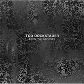 Tod Dockstader: From the Archives [Slipcase] *