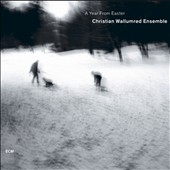 Christian Wallumrod/Christian Wallumrod Ensemble: A Year from Easter