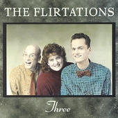 The Flirtations: Three *