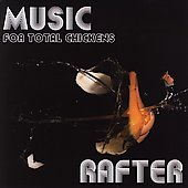 Rafter: Music for Total Chickens