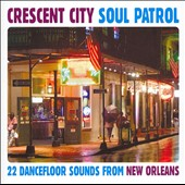 Various Artists: Crescent City Soul Patrol: 22 Dancefloor Sounds from New Orleans