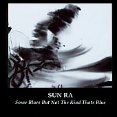 Sun Ra: Some Blues But Not the Kind That's Blue