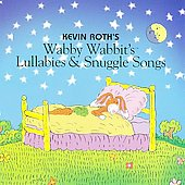 Kevin Roth: (Wabby Wabbit's) Lullabies and Snuggle Songs *