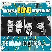 Graham Bond Organisation: There's a Bond Between Us