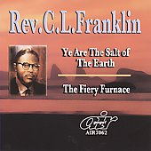 Rev. C.L. Franklin: Ye Are the Salt of the Earth/The Fiery Furnace *