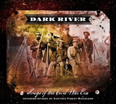 Various Artists: Dark River - Songs of the Civil War Era: Interpretations by Austin's Finest Musicians [Digipak]