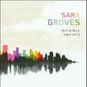 Sara Groves: Invisible Empires *