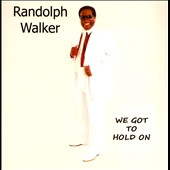 Randolph Walker: We Got to Hold On