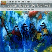 Sacambaya De Bolivia: The Soul Of The Andes