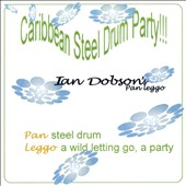 Ian Dobson/Ian Dobson's Pan Leggo: Caribbean Steel Drum Party
