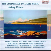 The Golden Age of Light Music: Melody Mixture - works by Mancini, Ellington, Tiomkin, Weill, Hartley, Watters et al. /