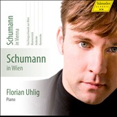 Schumann in Vienna - Blumenstuck; Arabeske; Humoreske; Faschingsschwank aus Wien / Florian Uhlig, piano