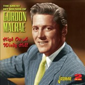Gordon MacRae: The Great Hit Sounds of Gordon Macrae: High On a Windy Hill