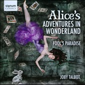 Joby Talbot: Alice's Adventures in Wonderland; Fool's Paradise / Christopher Austin, RPO