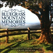 Craig Duncan: Bluegrass Mountain Memories: Instrumental Bluegrass Favorites *