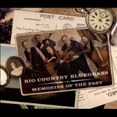 Big Country Bluegrass: Memories of the Past [Digipak]