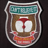 Flo Rida/Pitbull: Can't Believe It [Single]