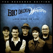 Big Daddy Weave: Love Come to Life *