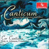 Canticum: Choral Music of Jaakko Mantyjarvi / Eric A. Johnson & The Cor Cantiamo