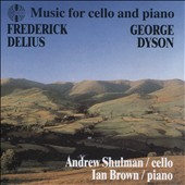 Frederick Delius, George Dyson: Music for cello & piano / Andrew Shulman, cello; Ian Brown, piano