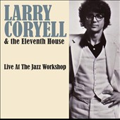 Larry Coryell & Eleventh House: Live at the Jazz Workshop