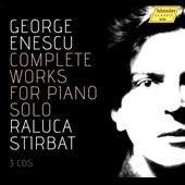 George Enescu: Complete Works for Piano Solo / Raluca Stirbat, piano [3 CDs]