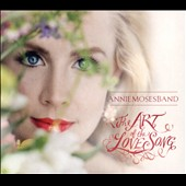 Annie Moses Band: The Art of the Love Song [Digipak] *