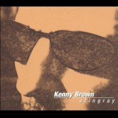 Kenny Brown: Stingray *