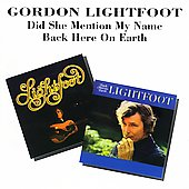 Gordon Lightfoot: Did She Mention My Name/Back Here On Earth (BGO)