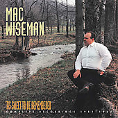Mac Wiseman: 'Tis Sweet to Be Remembered: Complete Recordings 1951-1964