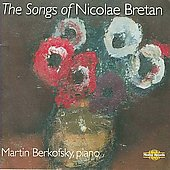 Nicolae Bretan: Songs / Alexandru Agache, Martin Berkofsky