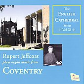 English Cathedral Series Vol 11 - Rupert Jeffcoat plays organ music from Coventry