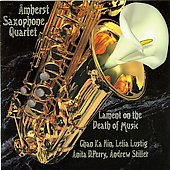 Amherst Saxophone Quartet: Lament on the Death of Music *