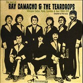 Ray Camacho & the Teardrops/Ray Camacho: The Best Of Ray Camacho & The Teardrops