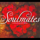 Various Artists: Soulmates: Romantic Spanish Guitar [Digipak]