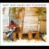 Jimmy Duck Holmes: Ain't It Lonesome [Digipak] *
