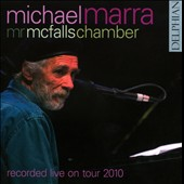 Mr. McFall's Chamber/Michael Marra: Recorded Live On Tour 2010