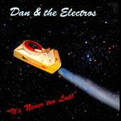 Dan and the Electros: It's Never Too Late