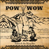 Adam & the King Bee: Pow Wow
