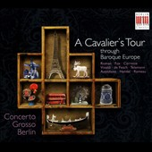 A Cavalier's Tour Through Baroque Europe - works by Roman, Fux, Corrette, Vivaldi, De Fesch, Avondano et al. / Concerto Grosso Berlin